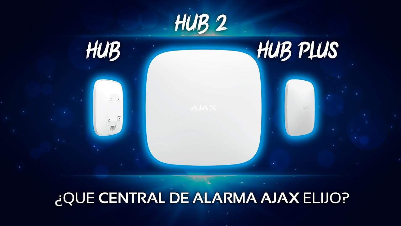 Diferencias entre las centrales AJAX HUB, HUB PLUS y el nuevo HUB 2 de la Alarma AJAX ¿Cuál es el más conveniente para ti?